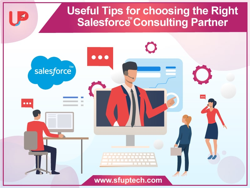 Useful Tips for Choosing the Right Salesforce Consulting Partner